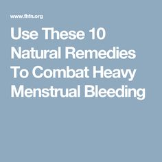 Use These 10 Natural Remedies To Combat Heavy Menstrual Bleeding