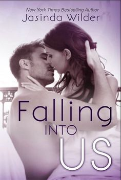 Falling Into Us by Jasinda Wilder | Falling, BK#2 | Release Date: July 2013 | www.jasindawilder.com | Contemporary Romance / New Adult