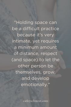 Holding space can be a difficult practice because it's very intimate, yet requires a minimum amount of distance, respect (and space) to let the other person be themselves, grow, and develop personally. Motivational Quotes For Women, New Quotes, Quotes To Live By, Positive Quotes, Life Quotes, Space In A Relationship, Difficult Relationship Quotes, Holding Space, Holding Hands
