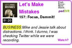 #BUSINESS #PODCAST  Let's Make Mistakes    157: Focus, Dammit!    LISTEN...  http://podDVR.COM/?c=d93aed4a-76dd-86e4-d65a-7f2b248254d3