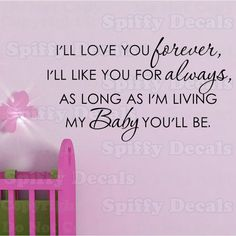 Love you forever... My nana would say this to me every night I hope one say to pass it to my child along with the book :')