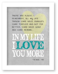 Hey, I found this really awesome Etsy listing at https://www.etsy.com/listing/168532647/in-my-life-beatles-lyrics-art-print