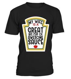 """# My Wife Is A Great Big Cup Of Awesome Sauce T-shirt .  Special Offer, not available in shops      Comes in a variety of styles and colours      Buy yours now before it is too late!      Secured payment via Visa / Mastercard / Amex / PayPal      How to place an order            Choose the model from the drop-down menu      Click on """"Buy it now""""      Choose the size and the quantity      Add your delivery address and bank details      And that's it!      Tags: Perfect gift for wife from…"""