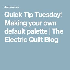 Quick Tip Tuesday! Making your own default palette | The Electric Quilt Blog