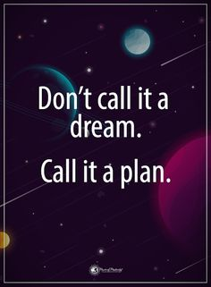 Don't call it a dream. Call it a plan.  #powerofpositivity #positivewords  #positivethinking #inspirationalquote #motivationalquotes #quotes #life #love #hope #faith #respect #dream #plan #trust #truth