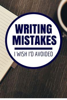Writing Mistakes I Wish I'd Avoided
