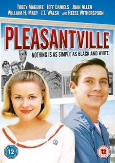 Pleasantville, 1998 ~ Tobey Maguire, Reese Witherspoon, William H. Macy, Jeff Daniels. Director, Gary Ross.