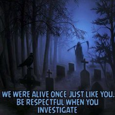 """Nothing annoys me more than paranormal investigators expecting the dead to perform on cue for them. """"give us a sign"""" """"open/close this door"""" """"tap on the table"""" Those who have gone before are NOT your personal trained seals performing on cue. Unless you're there to help them LEAVE them alone."""