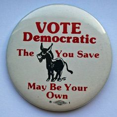 Vote Democratic! The *ss you save may be your own