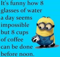 Strange how that works but I comfort myself knowing that it is made with 8 cups of water! Funny Minion Memes, Minions Quotes, Funny Cartoons, Minions Cartoon, Minion Humor, Coffee Humor, Coffee Quotes, Twisted Humor, Meaningful Quotes