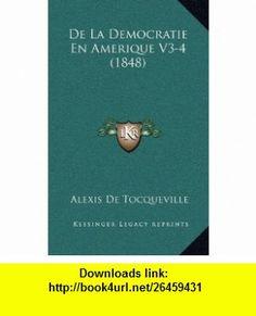De La Democratie En Amerique V3-4 (1848) (French Edition) (9781168165480) Alexis De Tocqueville , ISBN-10: 1168165482  , ISBN-13: 978-1168165480 ,  , tutorials , pdf , ebook , torrent , downloads , rapidshare , filesonic , hotfile , megaupload , fileserve