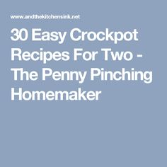 30 Easy Crockpot Recipes For Two - The Penny Pinching Homemaker