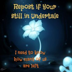 Are there still any undertale fans??<<<<<Yes, à lot. Just go on Undertale amino and see by yourself.