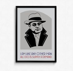 """Al Capone Poster Print Quote  I Am Like Any by BeautifyMyWalls  A typography style poster inspired by the famous gangster Al Capone, featuring his portrait in silhouette and his classic quote: """"I am like any other man. All I do is supply a demand."""""""