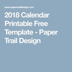 2018 Calendar Printable Free Template - Paper Trail Design