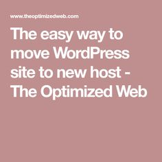 The easy way to move WordPress site to new host - The Optimized Web