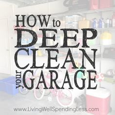 How to Deep Clean Your Garage - ready to do this!  AGAIN!