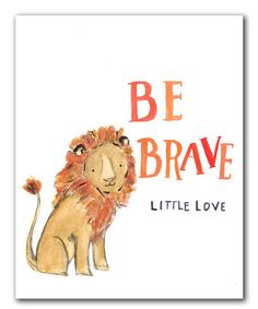 This is so sweet. :: 'Be Brave' Lion Print