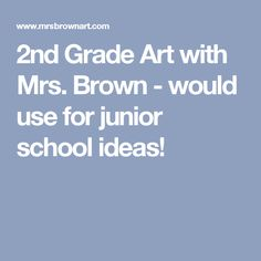 2nd Grade Art with Mrs. Brown - would use for junior school ideas!