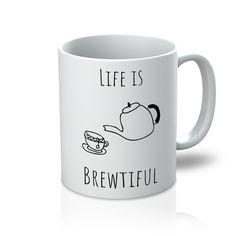 """""""Life is Brewtiful"""" Cup of tea Mug"""