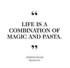 """Life is a combination of magic and pasta."" - Federico Fellini (Favorite Sayings) The Words, Cool Words, Quotable Quotes, Motivational Quotes, Inspirational Quotes, Positive Quotes, Favorite Quotes, Best Quotes, Funny Quotes"