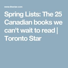 Spring Lists: The 25 Canadian books we can't wait to read   Toronto Star