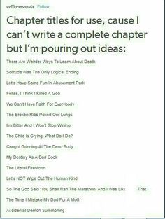 Chapter titles Sounds like titles for Percy Jackson and HoO <<< Don't you mean thr alternative song titles for Mania by Fall Out Boy? Book Writing Tips, Creative Writing Prompts, Writing Words, Writing Help, Writing Skills, Writing Ideas, Writing Inspiration Prompts, Writing Prompts For Writers, Dialogue Prompts