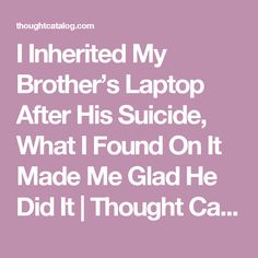 I Inherited My Brother's Laptop After His Suicide, What I Found On It Made Me Glad He Did It | Thought Catalog