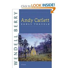 Read Spring, 2012. Andy Catlett: Early Travels. Another of Wendell Berry's stories about Port William, this one follows young Andy's first trip away from home to visit grandparents. Intelligent, vivid, grounding, Berry's writing always roots American perspectives in family, community and the land.