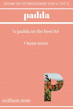 padda   'n padda in die keel hê   hees wees   Afrikaanse idiome en uitdrukkings van A tot Z Afrikaans Language, Afrikaans Quotes, English Words, Sentences, Qoutes, Messages, Teaching, Writing, Sayings