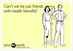 Can't we be just friends with health benefits?