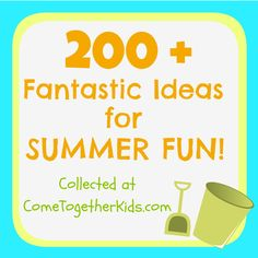 Come Together Kids: more than 200 ideas for fun stuff to do with the kids!!! Will definitely do these things babysitting this summer!!!!!