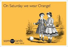 I wear orange on Saturday