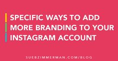 Specific Ways to Add More Branding to your Instagram Account