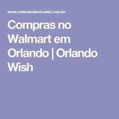 Compras no Walmart em Orlando | Orlando Wish