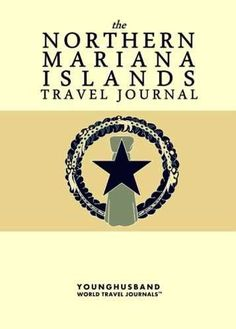 'I don't always design travel journals, but when I do they are the kind of travel journals that people throw parades for.' - Cormac Younghusband, The World's Most Legendary Nomad THE NORTHERN MARIANA