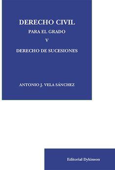 Derecho civil para el grado V. Derecho de sucesiones / Antonio J. Vela Sánchez