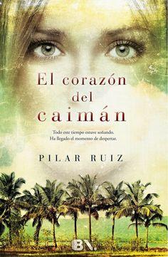 Pero Qué Locura de Libros.: EL CORAZÓN DEL CAIMÁN de Pilar Ruz y Ediciones B