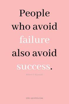 20 Motivational Quotes for Success - People who avoid failure also avoid success. -Robert T. Kiyosak