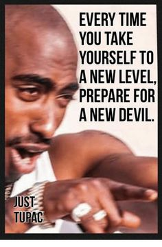 Every time you take yourself to a New Level, prepare yourself for a New Devil. - Tupac Amaru Shakur, an American rapper and actor. Tupac Love Quotes, Gangster Quotes, Rapper Quotes, Badass Quotes, Real Quotes, Fact Quotes, Wise Quotes, Quotable Quotes, Words Quotes