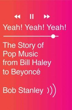 Yeah! Yeah! Yeah! : the story of pop music from Bill Haley to Beyoncé by Bob Stanley.  An addictively readable, encyclopedic history of pop music that includes individual chapters to groups and individuals -- the Monkees, the Beach Boys, the Bee Gees, Michael Jackson, Prince, Madonna -- that changed the shape of pop music.
