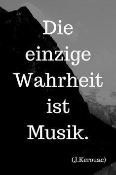 Einzige Wahrheit Ist Musik J Kerouac Kerouac Mehr Auf Www Der Leiermann Com