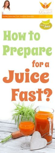 How to Prepare for a Juice Fast? Juice Fasting Maven - How to Fast?