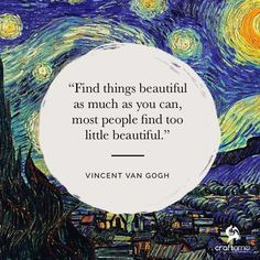 Find things beautiful as much as you can, most people find too little beautiful…. Find things beautiful as much as you can, most people find too little beautiful. – Vincent van Gogh - Create Your Own Van Vincent Van Gogh, Beautiful Mind, Beautiful Words, Beautiful Things, Cute Quotes, Words Quotes, Sayings, Pretty Words, Cool Words