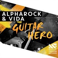 Alpharock & Vida - Guitar Hero [OUT NOW] by Musical Freedom Recs on SoundCloud