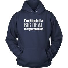 I'm Kind Of A Big Deal To My Grandkids Hoodie