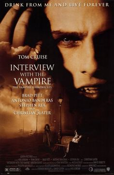 Interview with a Vampire (1994). Brad Pitt,  Tom Cruise, Antonio Banderas and Kirsten Dunst star in this wonderful movie based on the novel by Anne Rice. I also love Christian Slater in this movie. This movie is rich and sensual. Tom Cruise plays a horrifyingly cruel vampire.