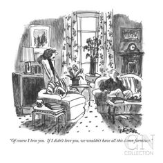 """""""Of course I love you. If I didn't love you, we wouldn't have all this da…"""" - New Yorker Cartoon Poster Print by Robert Weber at the Condé Nast Collection"""
