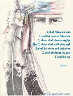 Cherokee Wisdom...I Shall Follow No Man....