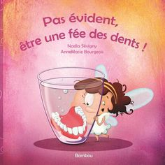 Pas évident, être une fée des dents! - NADIA SÉVIGNY - ANNE-MARIE BOURGEOIS Album Jeunesse, French Resources, French Language, Home Schooling, Tooth Fairy, Dental Health, Science, Messages, Learning